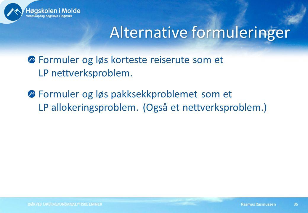 Rasmus RasmussenBØK710 OPERASJONSANALYTISKE EMNER36 Formuler og løs korteste reiserute som et LP nettverksproblem.