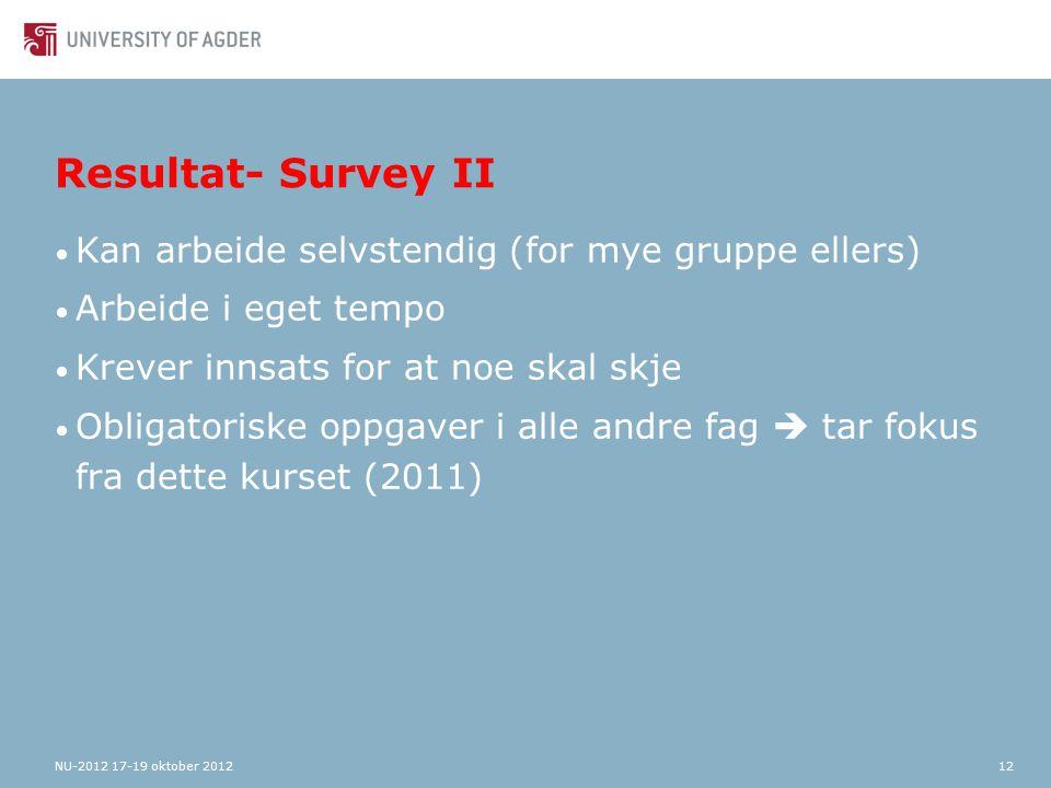Resultat- Survey II Kan arbeide selvstendig (for mye gruppe ellers) Arbeide i eget tempo Krever innsats for at noe skal skje Obligatoriske oppgaver i alle andre fag  tar fokus fra dette kurset (2011) NU-2012 17-19 oktober 201212