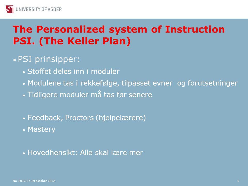 The Personalized system of Instruction PSI. (The Keller Plan) PSI prinsipper: Stoffet deles inn i moduler Modulene tas i rekkefølge, tilpasset evner o