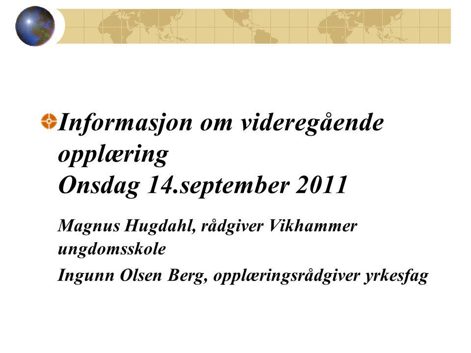 Informasjon om videregående opplæring Onsdag 14.september 2011 Magnus Hugdahl, rådgiver Vikhammer ungdomsskole Ingunn Olsen Berg, opplæringsrådgiver yrkesfag