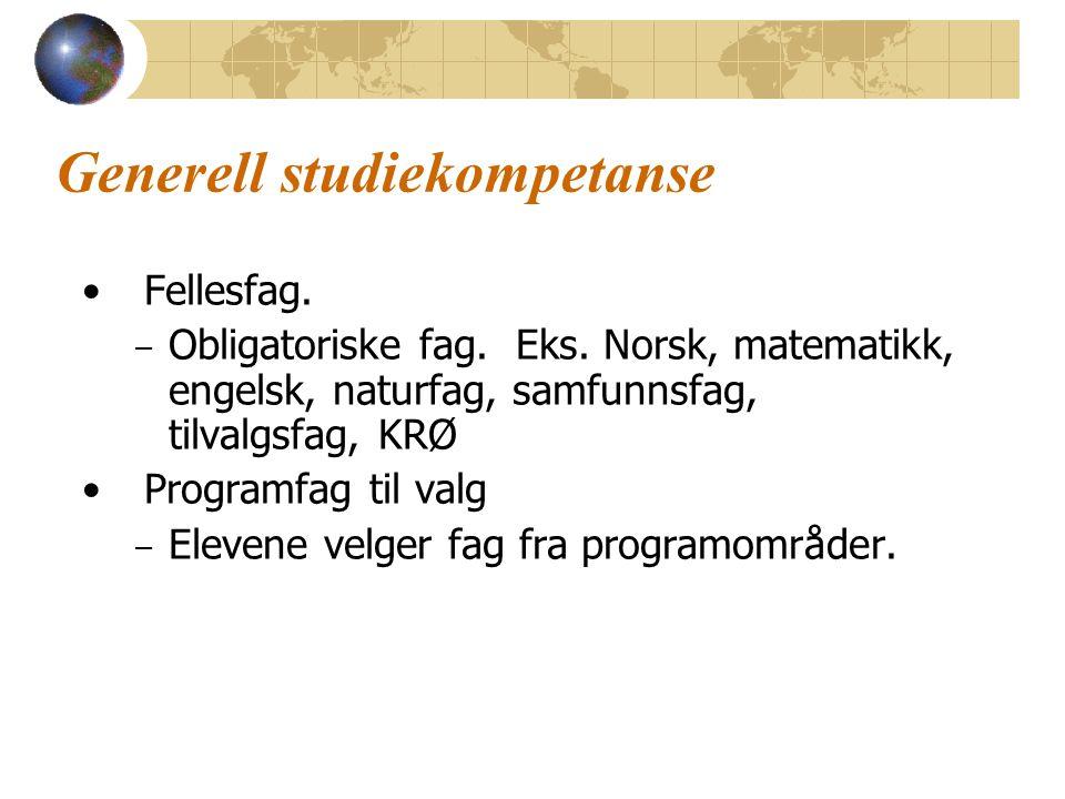 Generell studiekompetanse Fellesfag. – Obligatoriske fag. Eks. Norsk, matematikk, engelsk, naturfag, samfunnsfag, tilvalgsfag, KRØ Programfag til valg