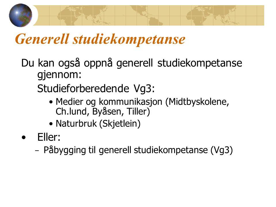 Generell studiekompetanse Du kan også oppnå generell studiekompetanse gjennom: Studieforberedende Vg3: Medier og kommunikasjon (Midtbyskolene, Ch.lund, Byåsen, Tiller) Naturbruk (Skjetlein) Eller: – Påbygging til generell studiekompetanse (Vg3)