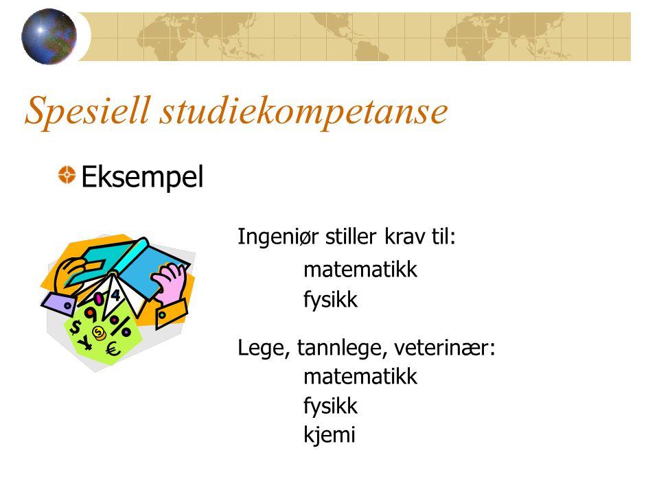 Spesiell studiekompetanse Eksempel Ingeniør stiller krav til: matematikk fysikk Lege, tannlege, veterinær: matematikk fysikk kjemi