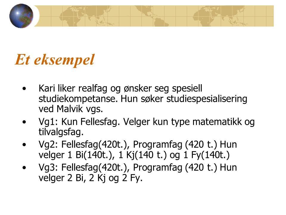 Et eksempel Kari liker realfag og ønsker seg spesiell studiekompetanse. Hun søker studiespesialisering ved Malvik vgs. Vg1: Kun Fellesfag. Velger kun