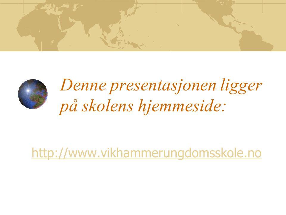 Denne presentasjonen ligger på skolens hjemmeside: http://www.vikhammerungdomsskole.no
