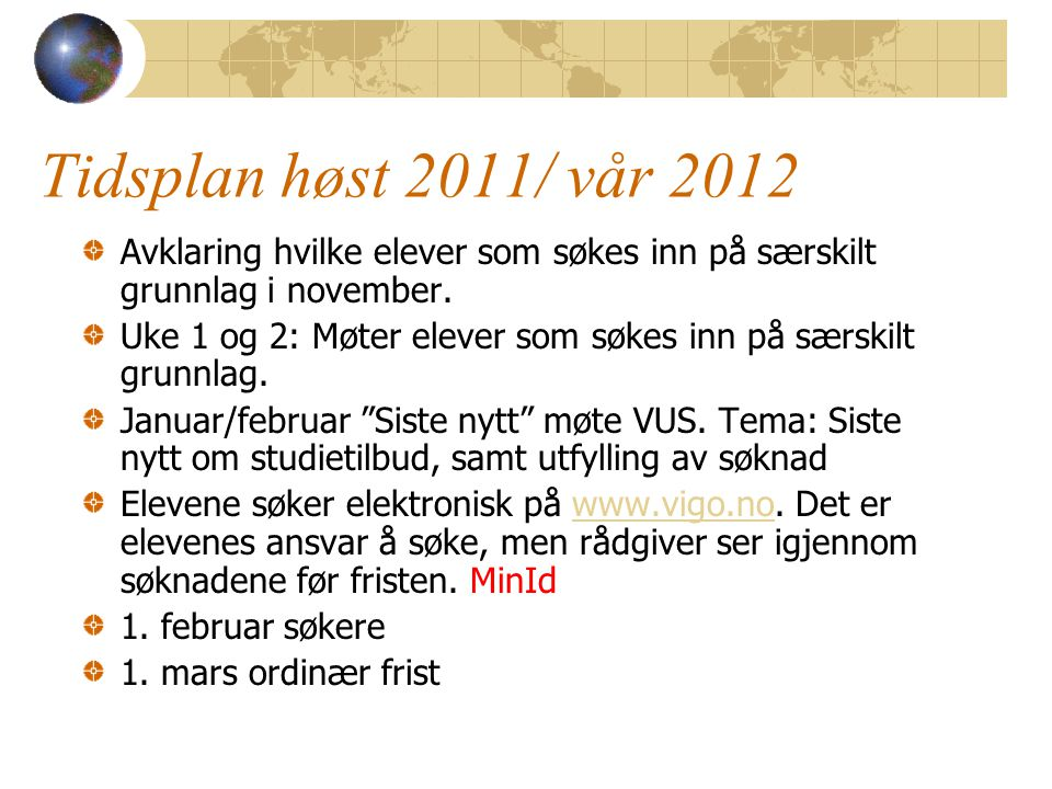 Tidsplan høst 2011/ vår 2012 Avklaring hvilke elever som søkes inn på særskilt grunnlag i november. Uke 1 og 2: Møter elever som søkes inn på særskilt