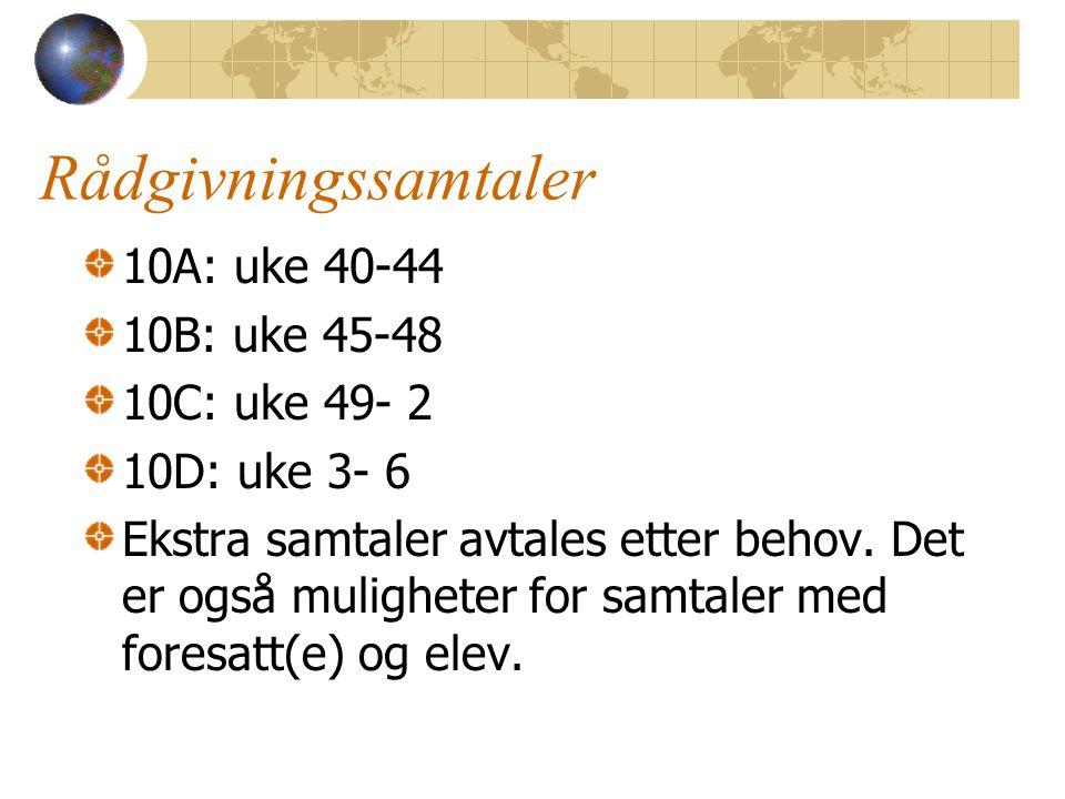 Rådgivningssamtaler 10A: uke 40-44 10B: uke 45-48 10C: uke 49- 2 10D: uke 3- 6 Ekstra samtaler avtales etter behov.
