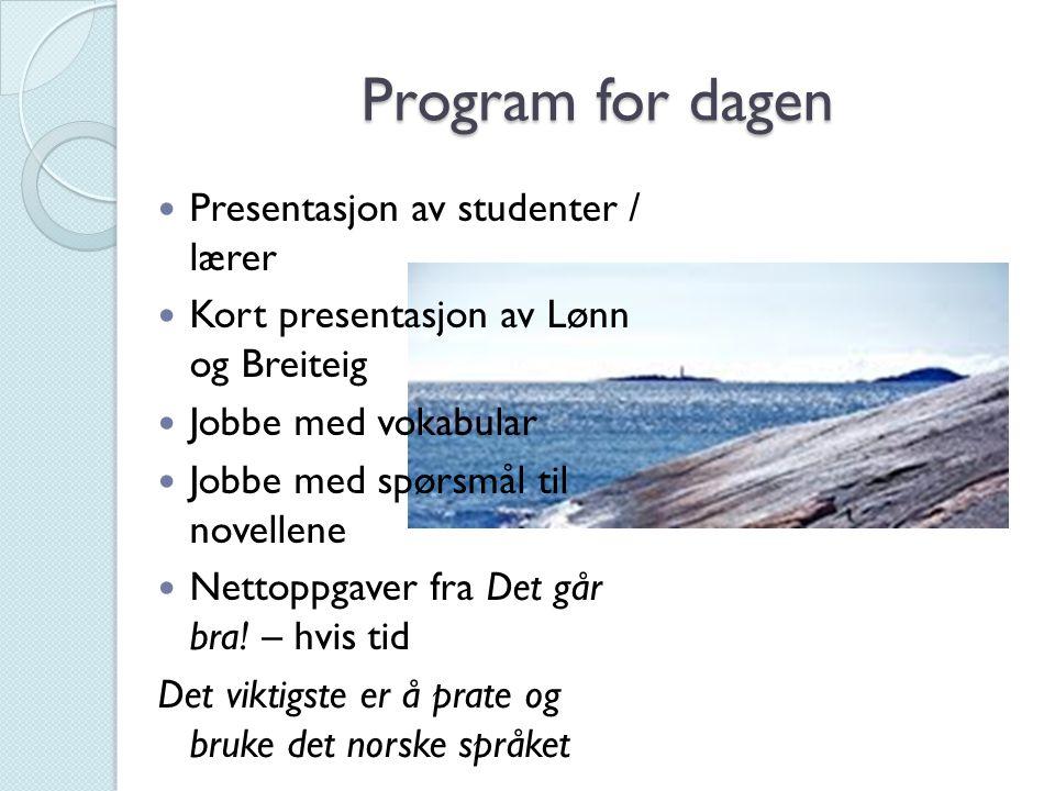 Program for dagen Presentasjon av studenter / lærer Kort presentasjon av Lønn og Breiteig Jobbe med vokabular Jobbe med spørsmål til novellene Nettopp