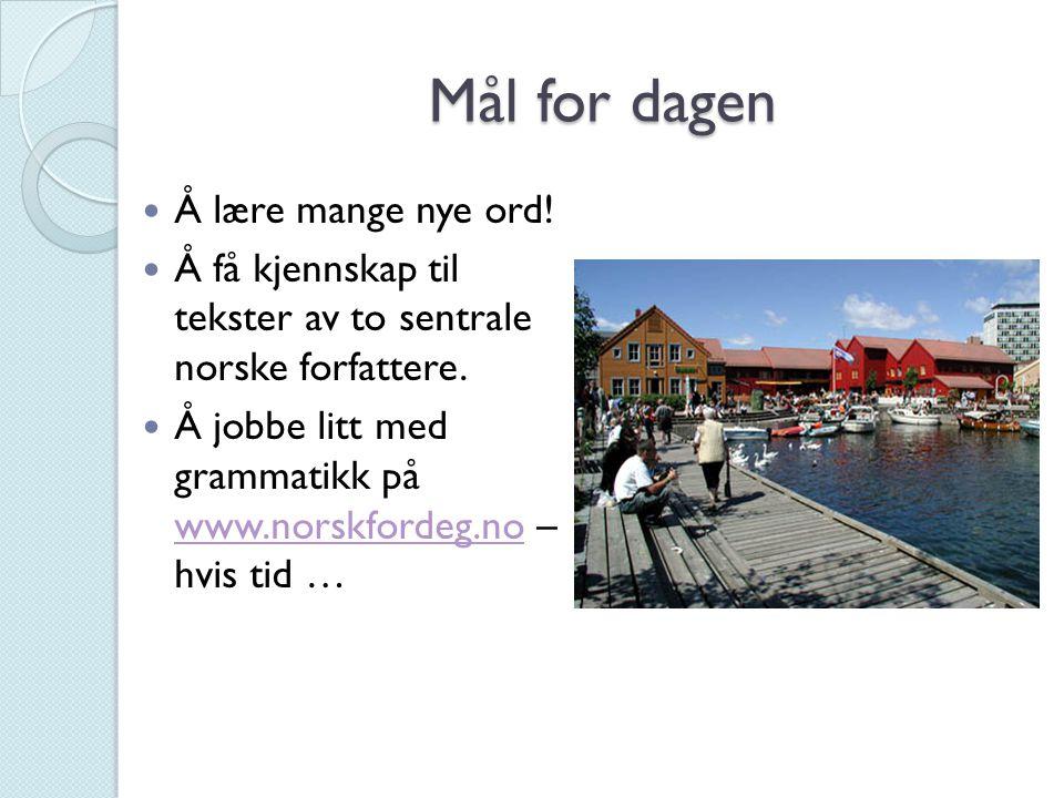 Mål for dagen Å lære mange nye ord! Å få kjennskap til tekster av to sentrale norske forfattere. Å jobbe litt med grammatikk på www.norskfordeg.no – h