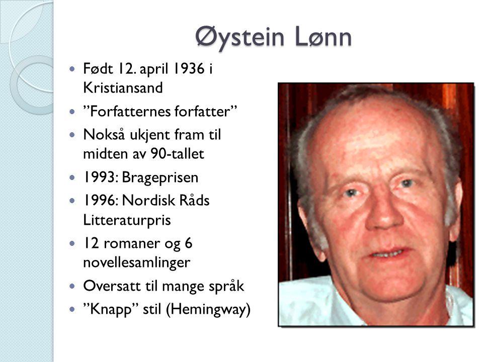 """Øystein Lønn Født 12. april 1936 i Kristiansand """"Forfatternes forfatter"""" Nokså ukjent fram til midten av 90-tallet 1993: Brageprisen 1996: Nordisk Råd"""