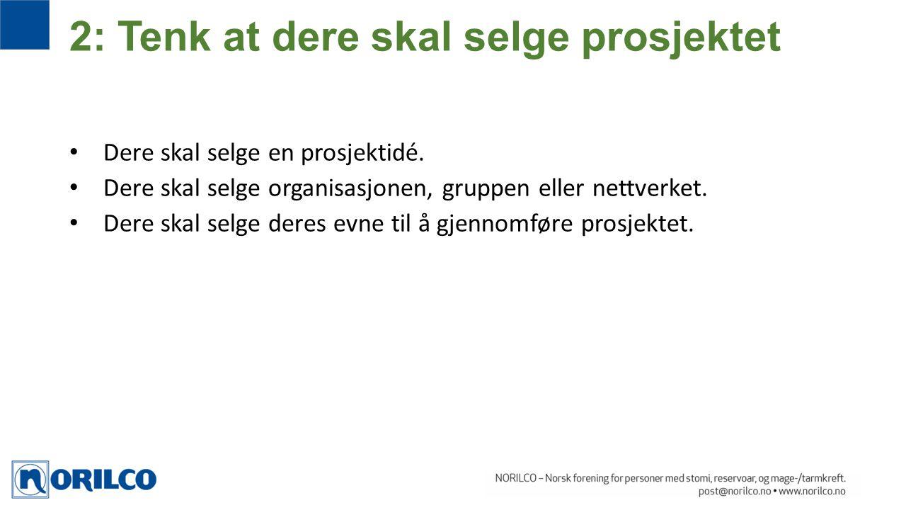 Dere skal selge en prosjektidé. Dere skal selge organisasjonen, gruppen eller nettverket. Dere skal selge deres evne til å gjennomføre prosjektet. 2: