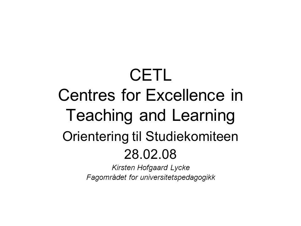 CETL Centres for Excellence in Teaching and Learning Orientering til Studiekomiteen 28.02.08 Kirsten Hofgaard Lycke Fagområdet for universitetspedagogikk