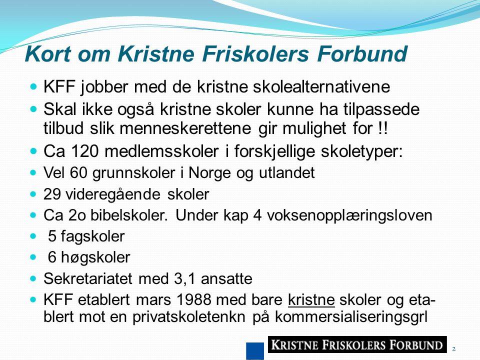 Kort om Kristne Friskolers Forbund KFF jobber med de kristne skolealternativene Skal ikke også kristne skoler kunne ha tilpassede tilbud slik menneskerettene gir mulighet for !.