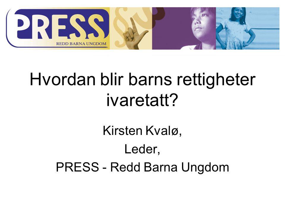 Hvordan blir barns rettigheter ivaretatt? Kirsten Kvalø, Leder, PRESS - Redd Barna Ungdom
