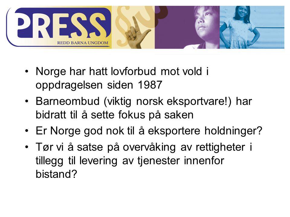 Norge har hatt lovforbud mot vold i oppdragelsen siden 1987 Barneombud (viktig norsk eksportvare!) har bidratt til å sette fokus på saken Er Norge god nok til å eksportere holdninger.