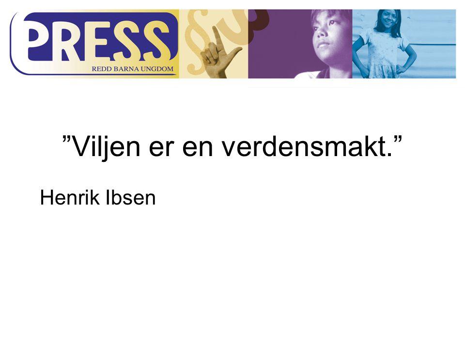 Viljen er en verdensmakt. Henrik Ibsen
