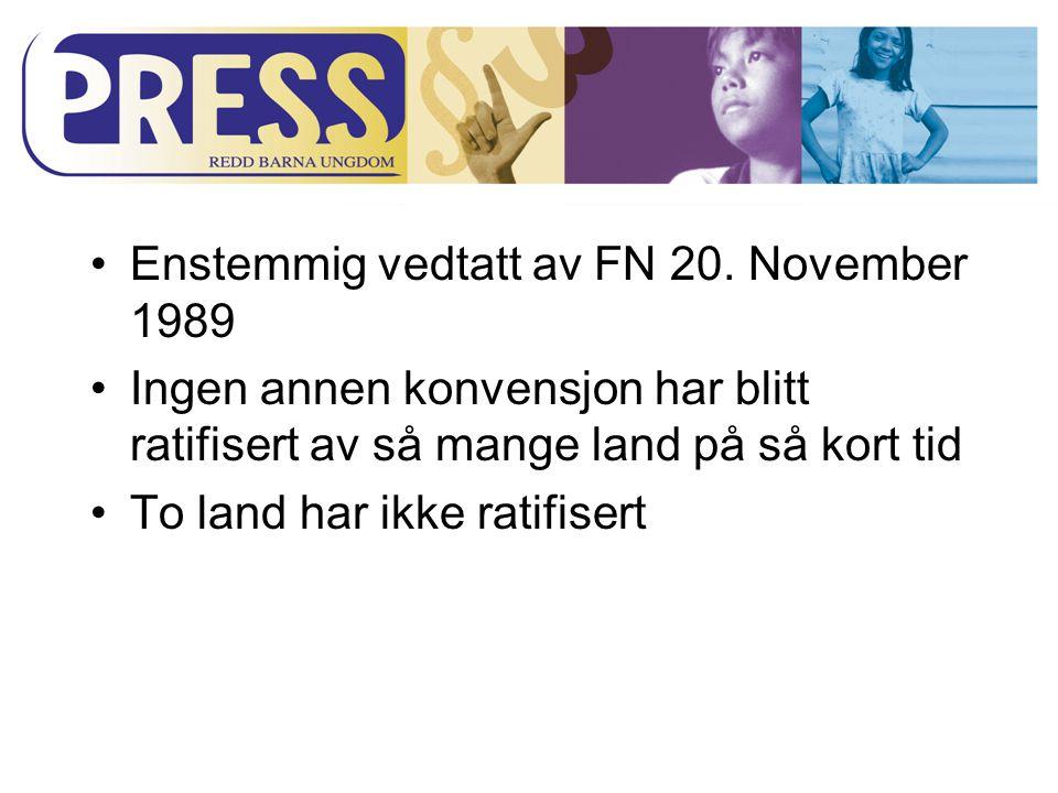 Enstemmig vedtatt av FN 20. November 1989 Ingen annen konvensjon har blitt ratifisert av så mange land på så kort tid To land har ikke ratifisert