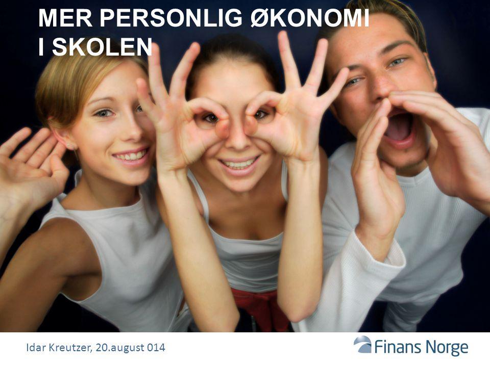 MER PERSONLIG ØKONOMI I SKOLEN Idar Kreutzer, 20.august 014
