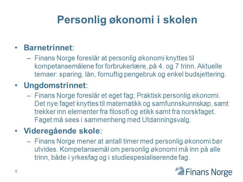 Barnetrinnet: –Finans Norge foreslår at personlig økonomi knyttes til kompetansemålene for forbrukerlære, på 4. og 7 trinn. Aktuelle temaer: sparing,