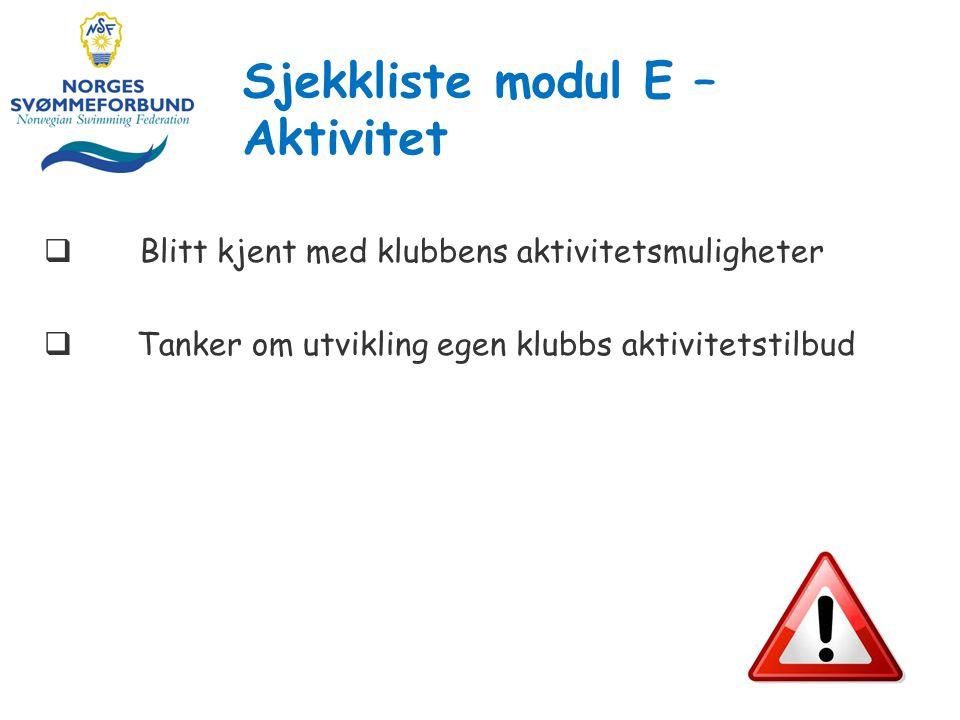 Sjekkliste modul E – Aktivitet 15  Blitt kjent med klubbens aktivitetsmuligheter  Tanker om utvikling egen klubbs aktivitetstilbud