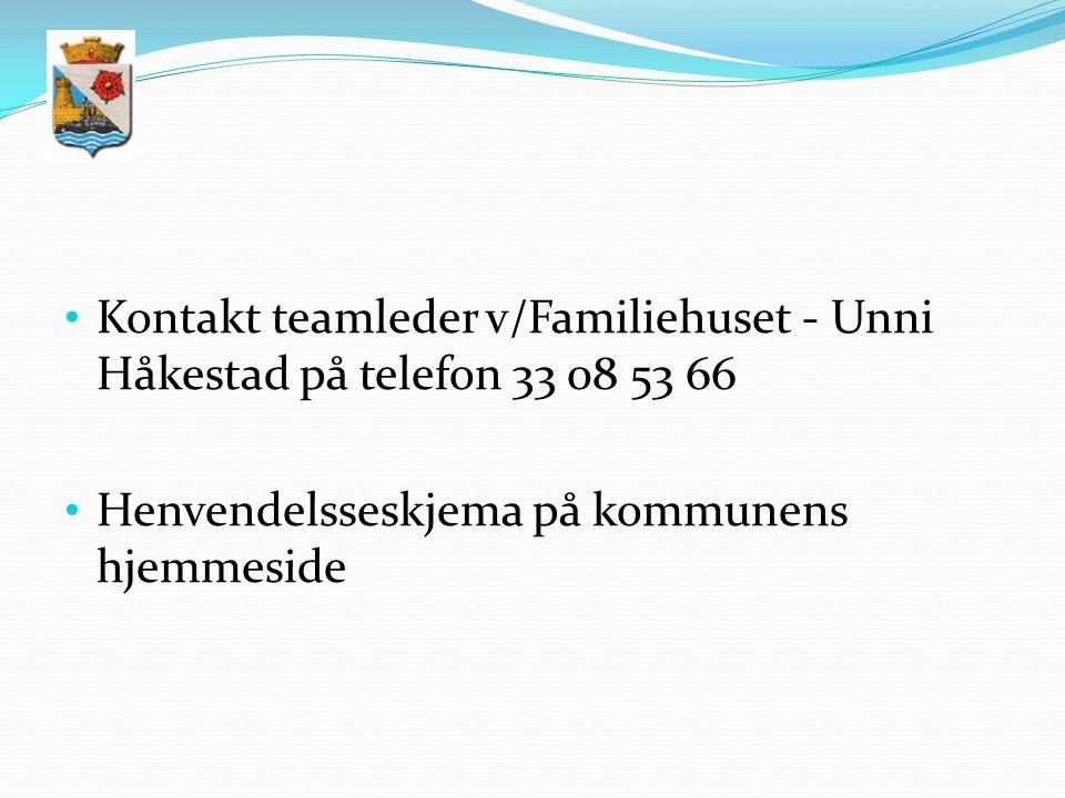 Kontakt teamleder v/Familiehuset - Unni Håkestad på telefon 33 08 53 66 Henvendelsseskjema på kommunens hjemmeside