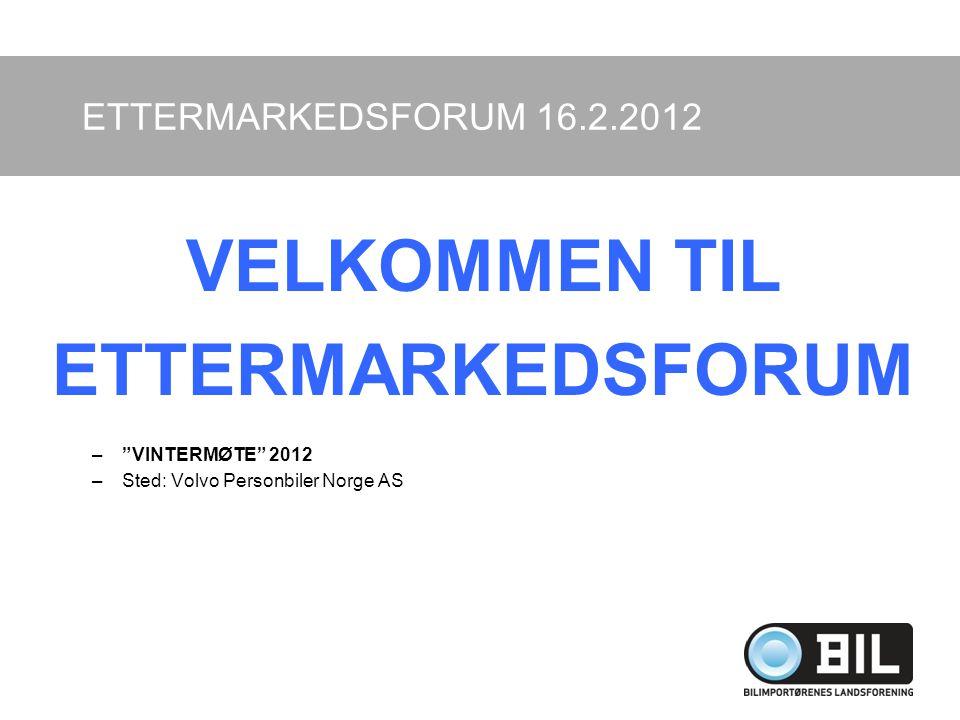 """ETTERMARKEDSFORUM 16.2.2012 VELKOMMEN TIL ETTERMARKEDSFORUM –""""VINTERMØTE"""" 2012 –Sted: Volvo Personbiler Norge AS"""