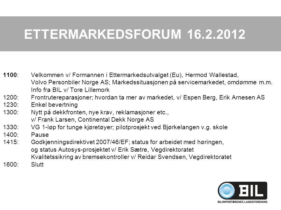 ETTERMARKEDSFORUM 16.2.2012 1100: Velkommen v/ Formannen i Ettermarkedsutvalget (Eu), Hermod Wallestad, Volvo Personbiler Norge AS; Markedssituasjonen