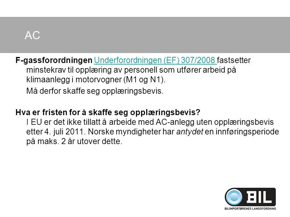 AC F-gassforordningen Underforordningen (EF) 307/2008 fastsetter minstekrav til opplæring av personell som utfører arbeid på klimaanlegg i motorvogner (M1 og N1).Underforordningen (EF) 307/2008 Må derfor skaffe seg opplæringsbevis.
