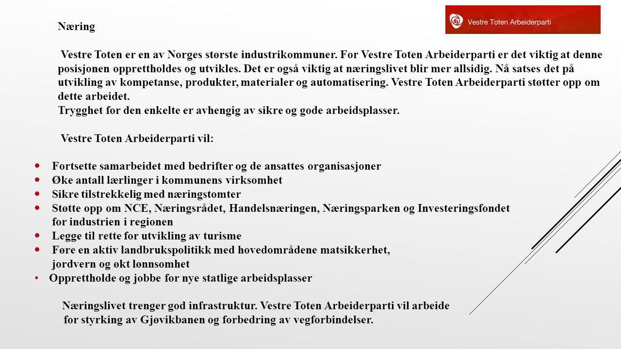 Næring Vestre Toten er en av Norges største industrikommuner. For Vestre Toten Arbeiderparti er det viktig at denne posisjonen opprettholdes og utvikl
