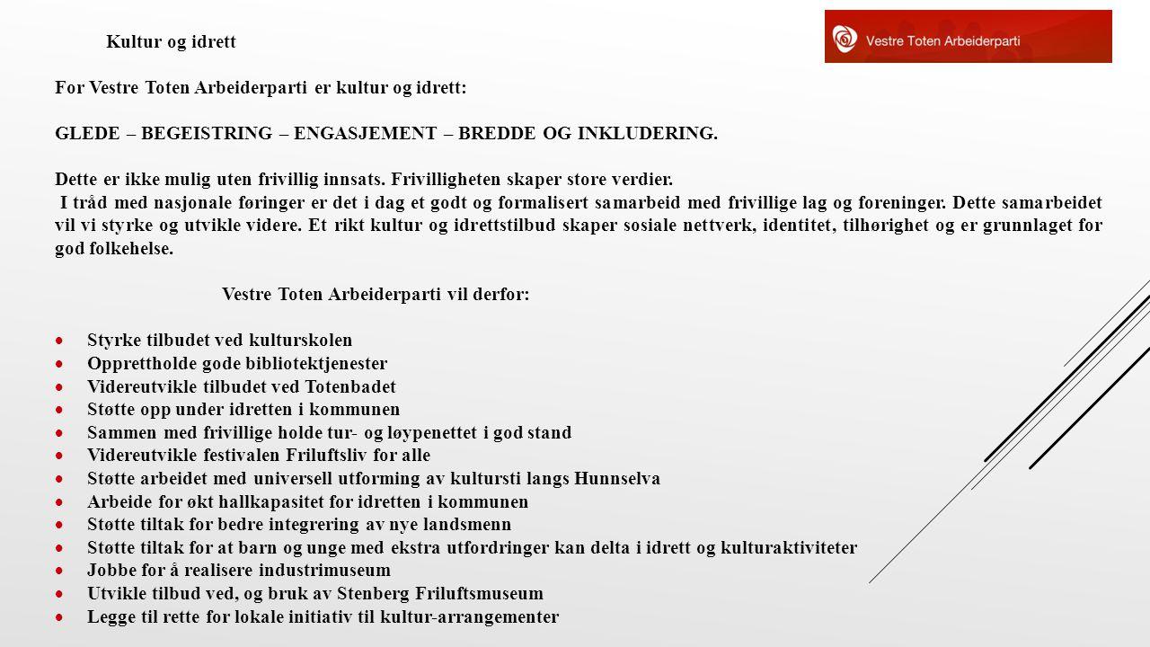 Kultur og idrett For Vestre Toten Arbeiderparti er kultur og idrett: GLEDE – BEGEISTRING – ENGASJEMENT – BREDDE OG INKLUDERING. Dette er ikke mulig ut
