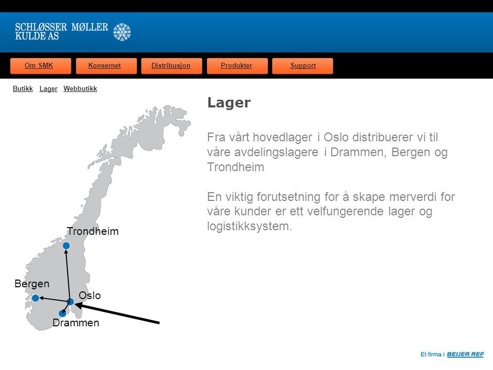Om SMKKonsernetDistribusjonProdukterSupport Oslo Drammen Bergen Trondheim Lager Fra vårt hovedlager i Oslo distribuerer vi til våre avdelingslagere i Drammen, Bergen og Trondheim En viktig forutsetning for å skape merverdi for våre kunder er ett velfungerende lager og logistikksystem.