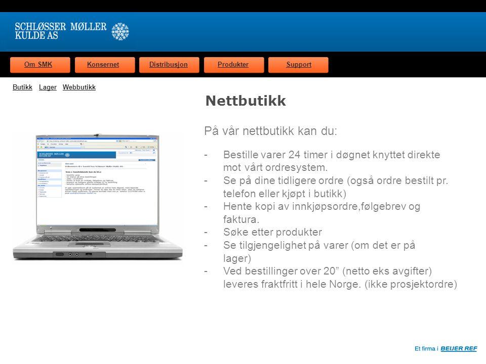 Om SMKKonsernetDistribusjonProdukterSupport Nettbutikk På vår nettbutikk kan du: - Bestille varer 24 timer i døgnet knyttet direkte mot vårt ordresystem.