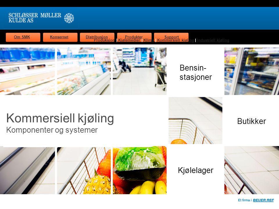 Om SMKKonsernetDistribusjonProdukterSupport Bensin- stasjoner Kjølelager Butikker Kommersiell kjøling Komponenter og systemer ProduksjonProduksjon | Kjølemedier | Klima | Kommersiell kjøling | Industriell kjølingKjølemedierKlimaKommersiell kjølingIndustriell kjøling