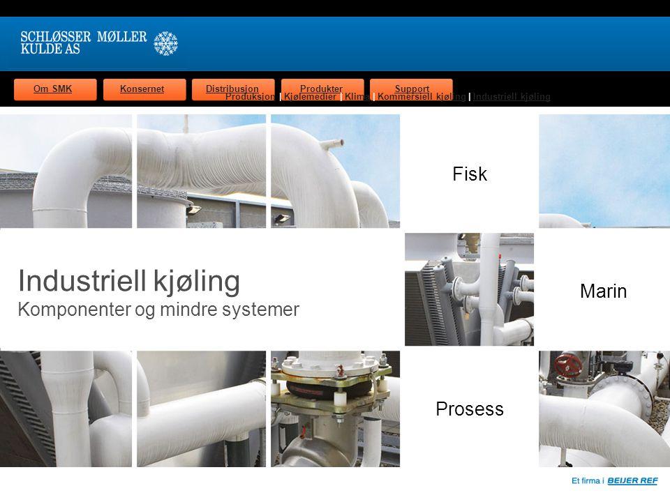 Om SMKKonsernetDistribusjonProdukterSupport Industriell kjøling Komponenter og mindre systemer Fisk Prosess Marin ProduksjonProduksjon | Kjølemedier | Klima | Kommersiell kjøling | Industriell kjølingKjølemedierKlimaKommersiell kjølingIndustriell kjøling