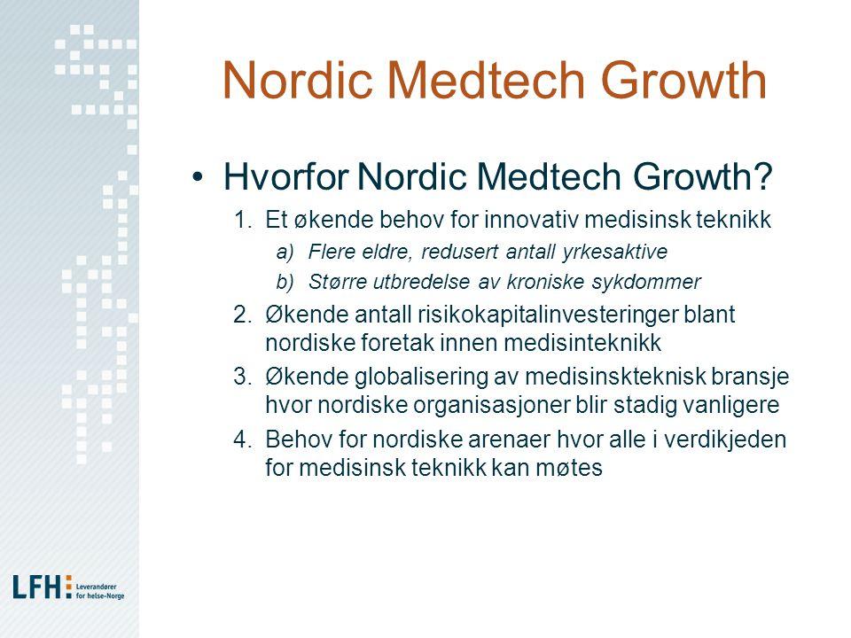 Nordic Medtech Growth Hvorfor Nordic Medtech Growth? 1.Et økende behov for innovativ medisinsk teknikk a)Flere eldre, redusert antall yrkesaktive b)St