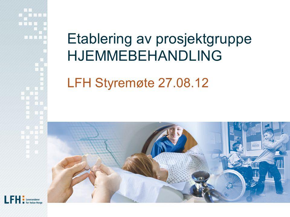 Etablering av prosjektgruppe HJEMMEBEHANDLING LFH Styremøte 27.08.12