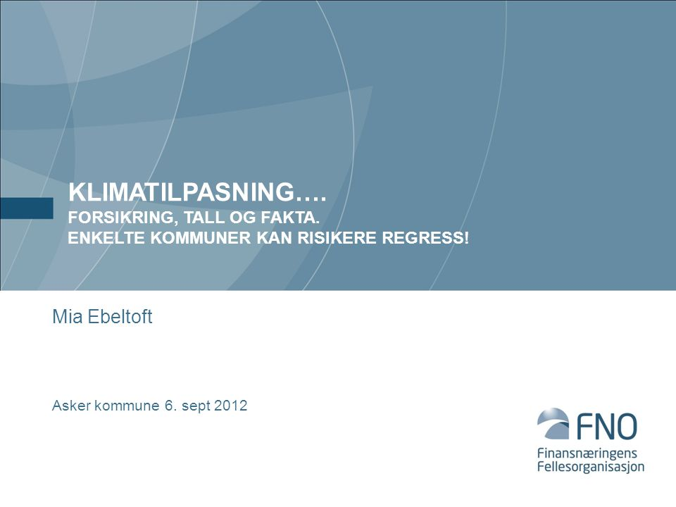 KLIMATILPASNING…. FORSIKRING, TALL OG FAKTA. ENKELTE KOMMUNER KAN RISIKERE REGRESS! Mia Ebeltoft Asker kommune 6. sept 2012