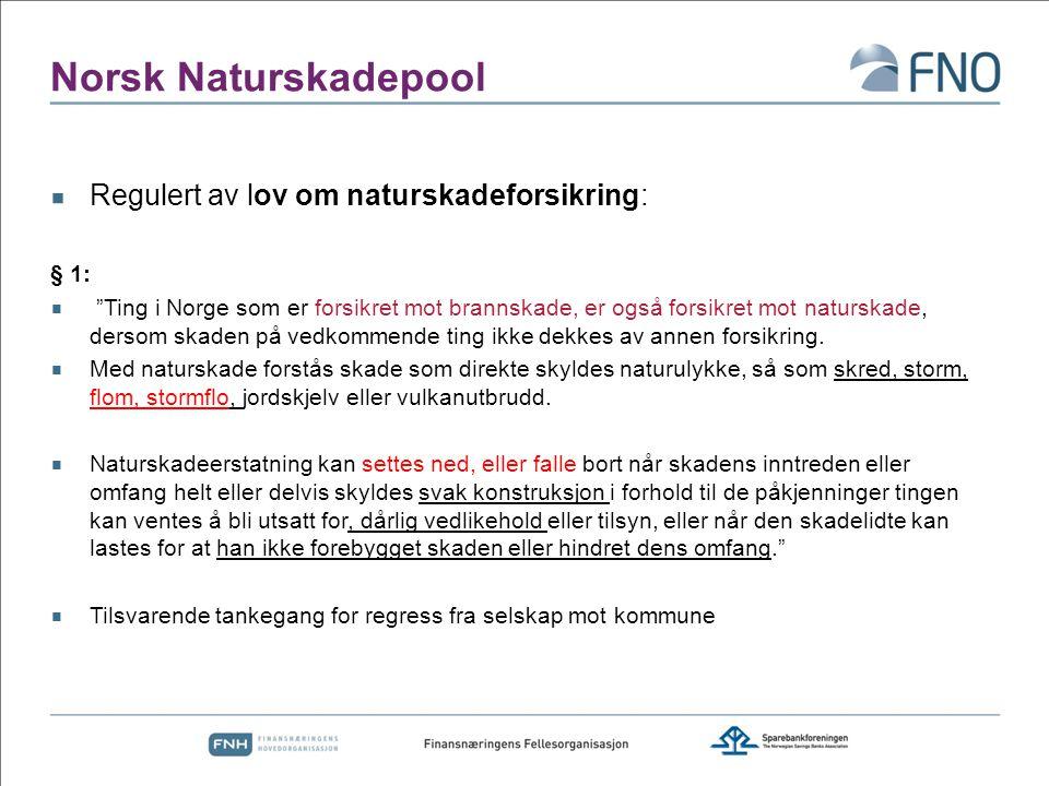 """Norsk Naturskadepool  Regulert av lov om naturskadeforsikring: § 1:  """"Ting i Norge som er forsikret mot brannskade, er også forsikret mot naturskade"""