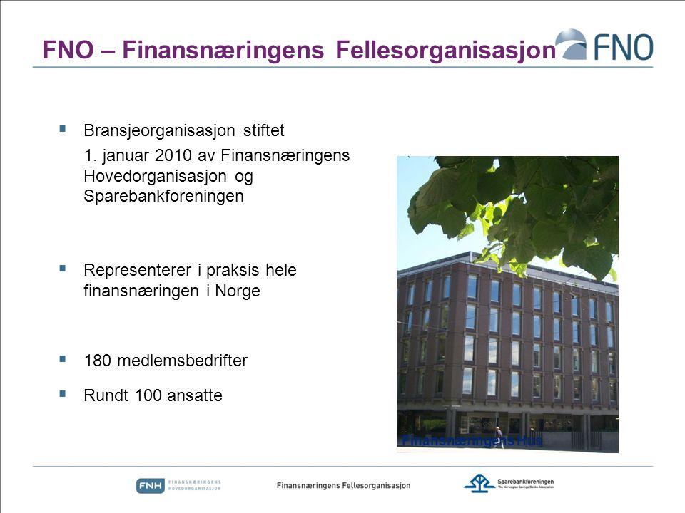 FNO – Finansnæringens Fellesorganisasjon  Bransjeorganisasjon stiftet 1. januar 2010 av Finansnæringens Hovedorganisasjon og Sparebankforeningen  Re