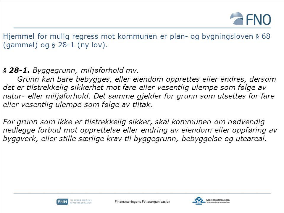 Hjemmel for mulig regress mot kommunen er plan- og bygningsloven § 68 (gammel) og § 28-1 (ny lov). § 28-1. Byggegrunn, milj ø forhold mv. Grunn kan ba