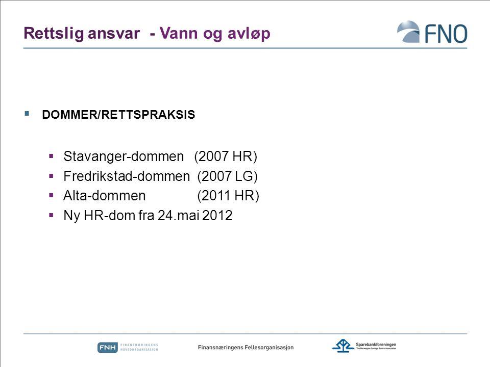 Rettslig ansvar - Vann og avløp  DOMMER/RETTSPRAKSIS  Stavanger-dommen (2007 HR)  Fredrikstad-dommen (2007 LG)  Alta-dommen (2011 HR)  Ny HR-dom