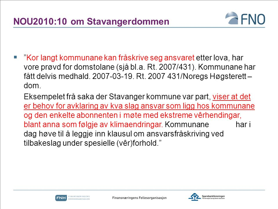"""NOU2010:10 om Stavangerdommen  """"Kor langt kommunane kan fråskrive seg ansvaret etter lova, har vore prøvd for domstolane (sjå bl.a. Rt. 2007/431). Ko"""