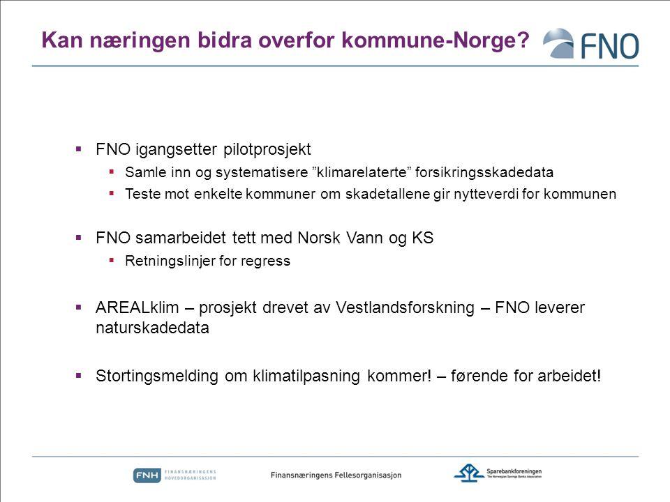 """Kan næringen bidra overfor kommune-Norge?  FNO igangsetter pilotprosjekt  Samle inn og systematisere """"klimarelaterte"""" forsikringsskadedata  Teste m"""