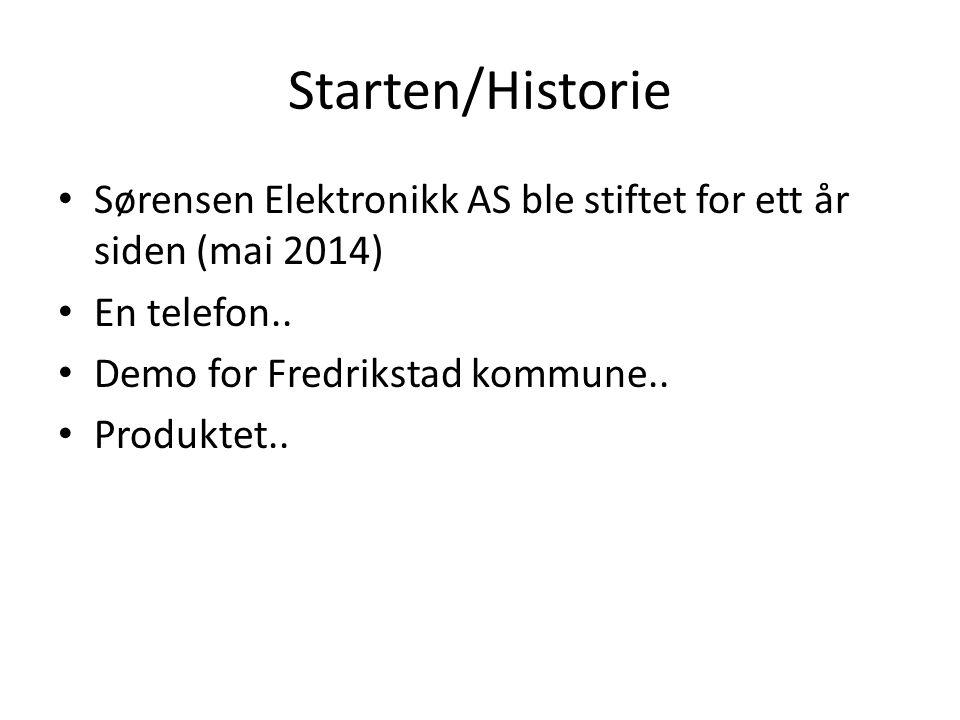 Starten/Historie Sørensen Elektronikk AS ble stiftet for ett år siden (mai 2014) En telefon..