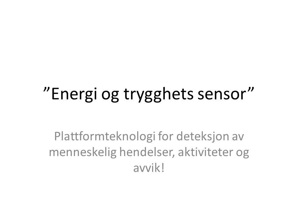 Energi og trygghets sensor Plattformteknologi for deteksjon av menneskelig hendelser, aktiviteter og avvik!