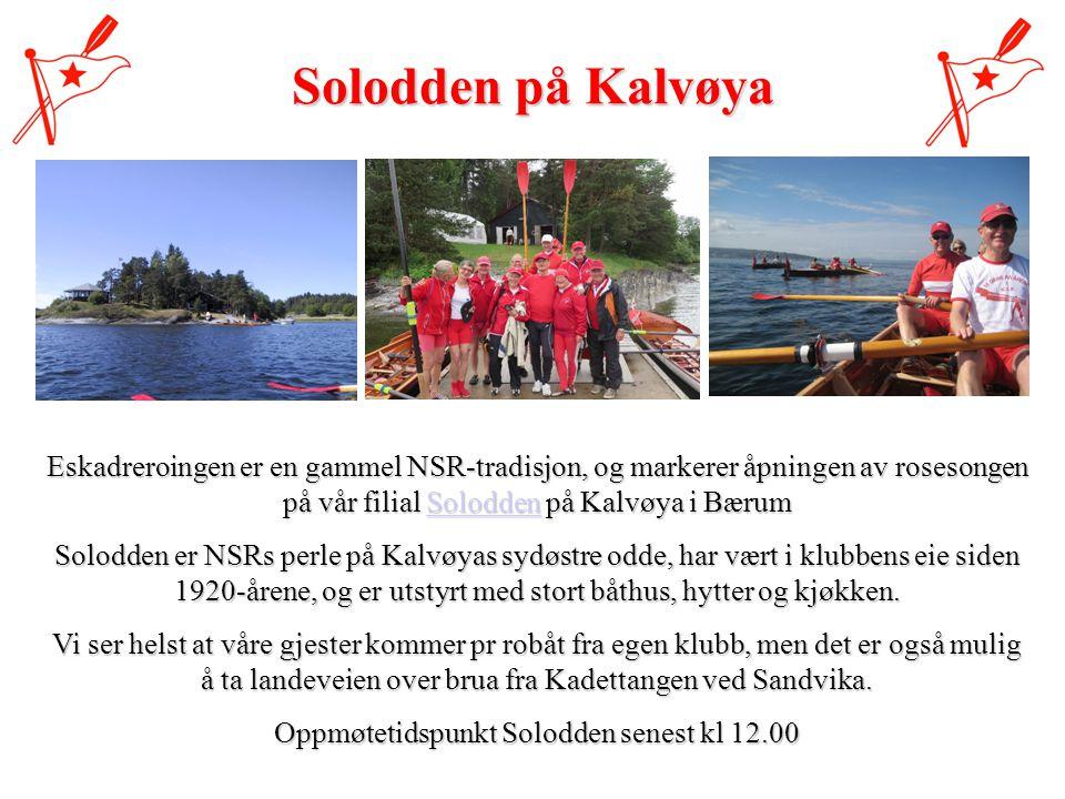 Eskadreroingen er en gammel NSR-tradisjon, og markerer åpningen av rosesongen på vår filial Solodden på Kalvøya i Bærum Solodden Solodden er NSRs perle på Kalvøyas sydøstre odde, har vært i klubbens eie siden 1920-årene, og er utstyrt med stort båthus, hytter og kjøkken.