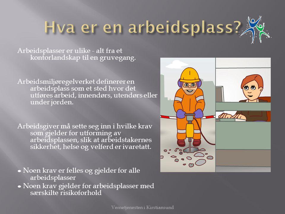 Arbeidsplasser er ulike - alt fra et kontorlandskap til en gruvegang. Arbeidsmiljøregelverket definerer en arbeidsplass som et sted hvor det utføres a