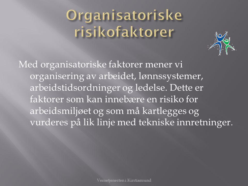 Med organisatoriske faktorer mener vi organisering av arbeidet, lønnssystemer, arbeidstidsordninger og ledelse. Dette er faktorer som kan innebære en