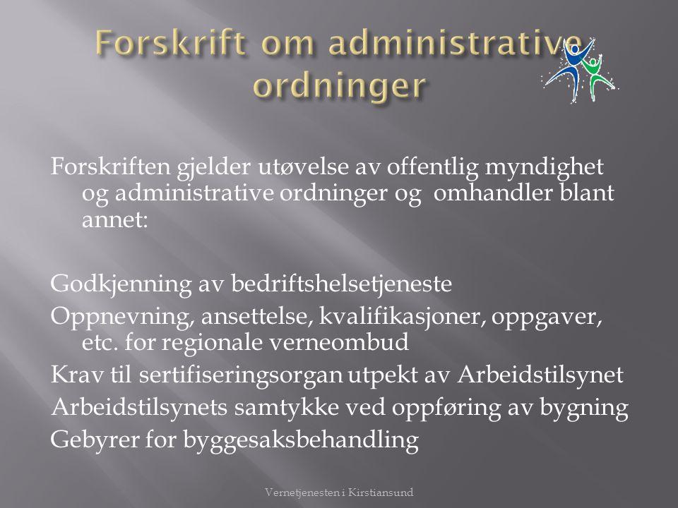 Forskriften gjelder utøvelse av offentlig myndighet og administrative ordninger og omhandler blant annet: Godkjenning av bedriftshelsetjeneste Oppnevn