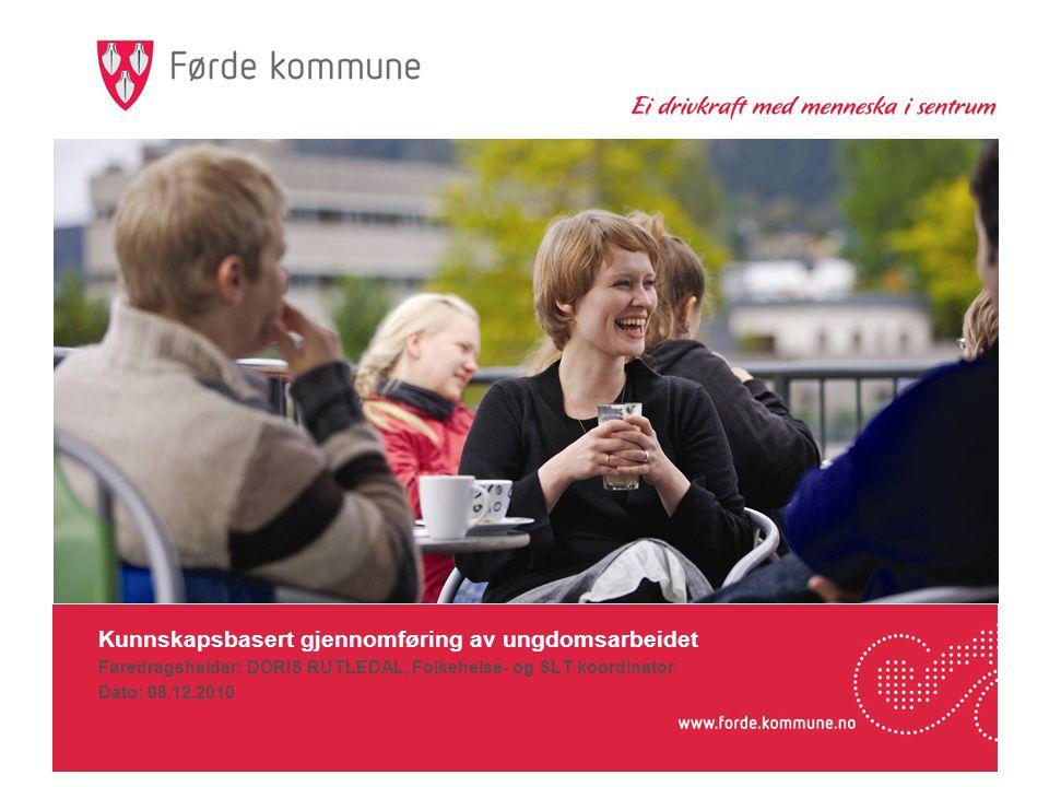Kunnskapsbasert gjennomføring av ungdomsarbeidet Føredragshaldar: DORIS RUTLEDAL, Folkehelse- og SLT koordinator Dato: 08.12.2010